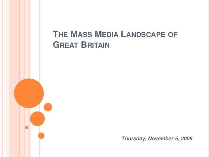 The Mass Media Landscape of Great Britain <br />Thursday, November 5, 2009<br />