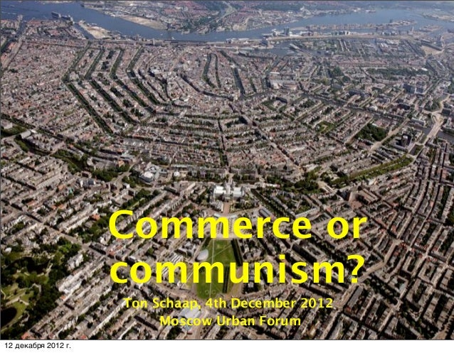 Commerce or                     communism?                     Ton Schaap, 4th December 2012                          Mosc...