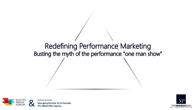 "Redefining Performance Marketing Busting the myth of the performance ""one man show"" Adrian Enache Managing Director & Co-F..."