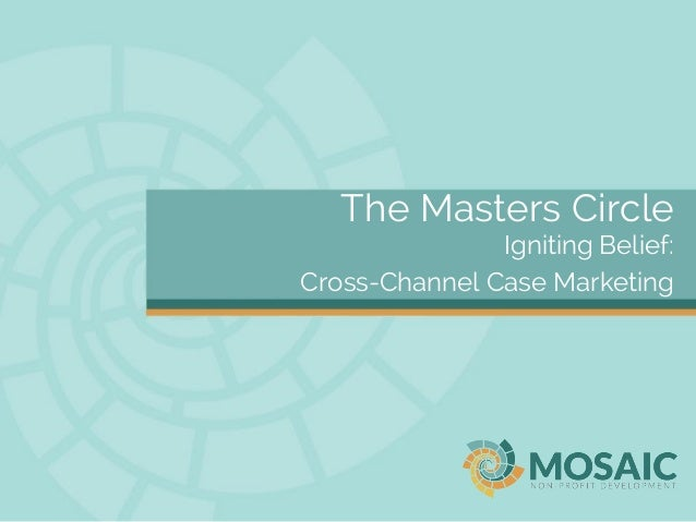 The Masters Circle Igniting Belief: Cross-Channel Case Marketing