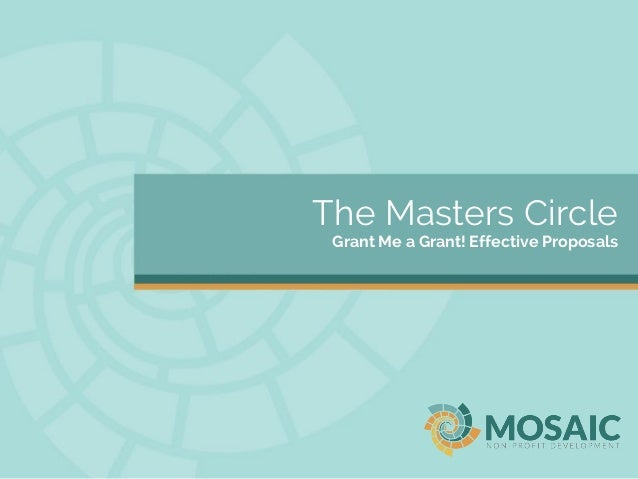 The Masters Circle Grant Me a Grant! Effective Proposals