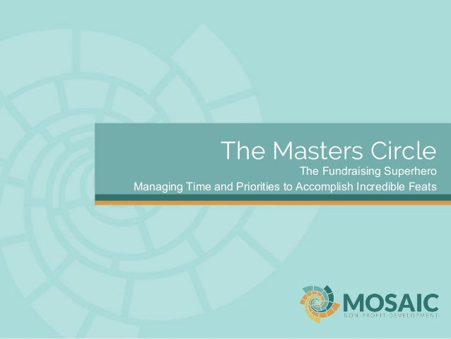 The Masters Circle  The Fundraising Superhero  Managing Time and Priorities to Accomplish Incredible Feats
