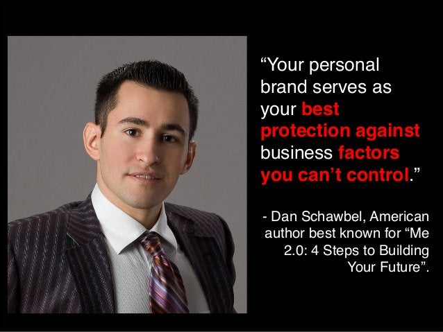 """""""Your personal  brand serves as  your best  protection against  business factors  you can't control.""""  - Dan Schawbel, Ame..."""