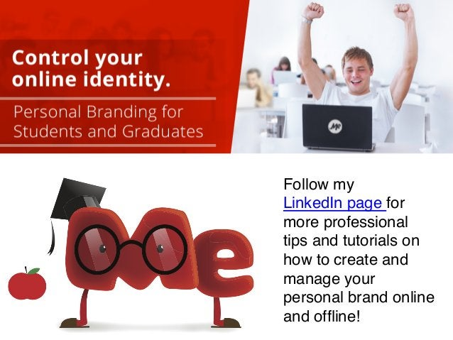 Follow my  LinkedIn page for  more professional  tips and tutorials on  how to create and  manage your  personal brand onl...