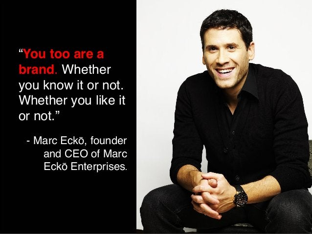 """""""You too are a  brand. Whether  you know it or not.  Whether you like it  or not.""""  - Marc Eckō, founder  and CEO of Marc ..."""