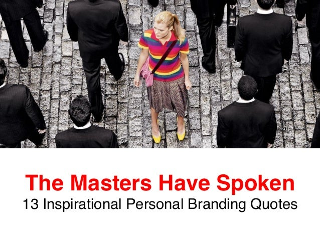 The Masters Have Spoken  13 Inspirational Personal Branding Quotes