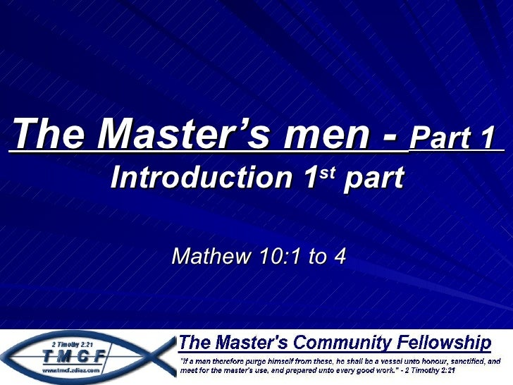 The Master's men - Part 1     Introduction 1st part         Mathew 10:1 to 4