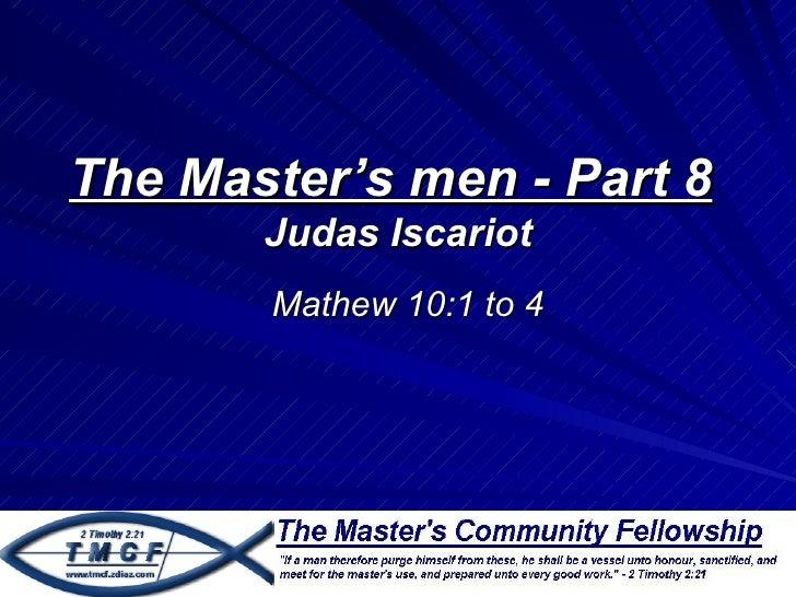 The Master's men - Part 8       Judas Iscariot       Mathew 10:1 to 4