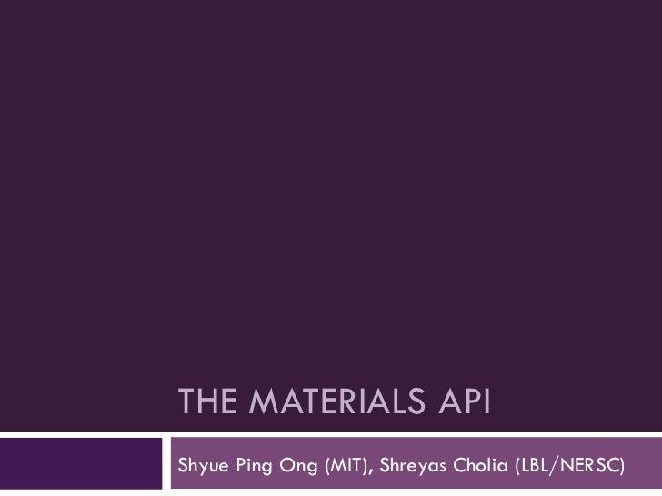 THE MATERIALS APIShyue Ping Ong (MIT), Shreyas Cholia (LBL/NERSC)