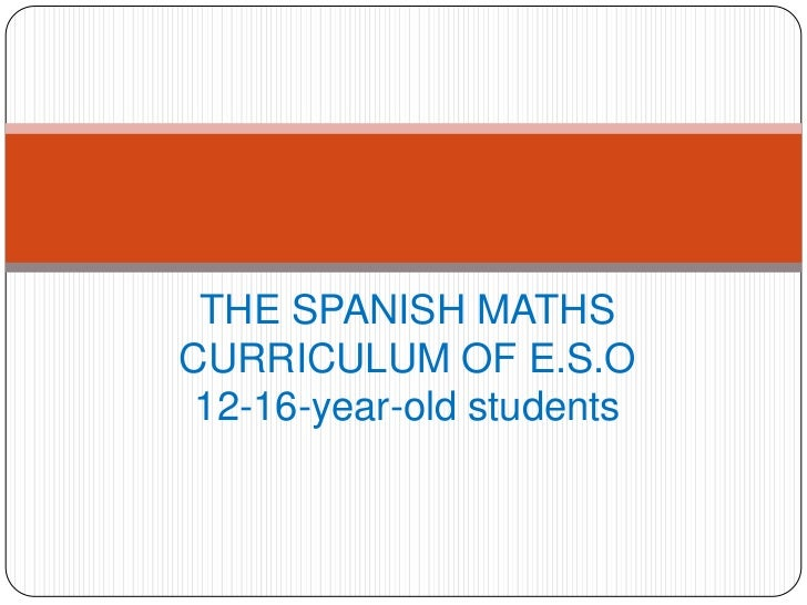 THE SPANISH MATHSCURRICULUM OF E.S.O 12-16-year-old students