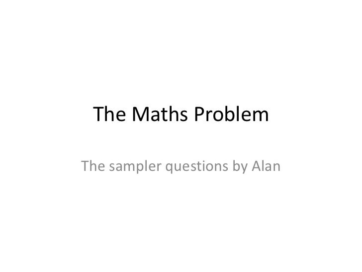 The Maths ProblemThe sampler questions by Alan