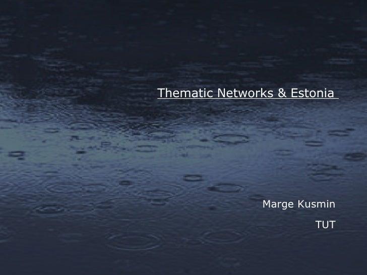 Thematic Networks & Estonia  Marge Kusmin TUT