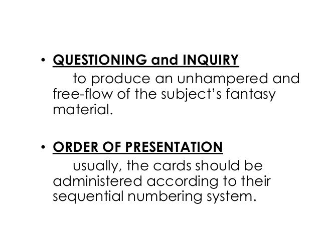 • QUESTIONING and INQUIRYto produce an unhampered andfree-flow of the subject's fantasymaterial.• ORDER OF PRESENTATIONusu...