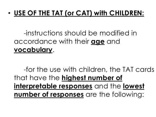 • USE OF THE TAT (or CAT) with CHILDREN:-instructions should be modified inaccordance with their age andvocabulary.-for th...