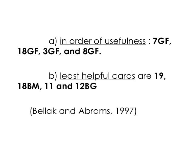 a) in order of usefulness : 7GF,18GF, 3GF, and 8GF.b) least helpful cards are 19,18BM, 11 and 12BG(Bellak and Abrams, 1997)