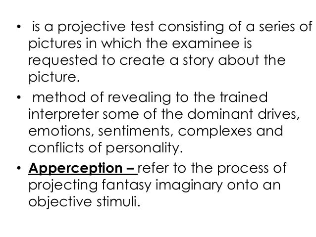 • is a projective test consisting of a series ofpictures in which the examinee isrequested to create a story about thepict...