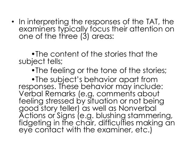 • In interpreting the responses of the TAT, theexaminers typically focus their attention onone of the three (3) areas:•The...
