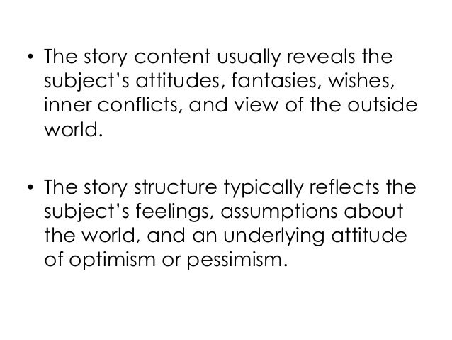 • The story content usually reveals thesubject's attitudes, fantasies, wishes,inner conflicts, and view of the outsideworl...
