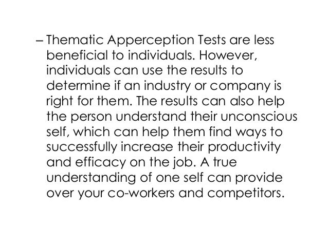 – Thematic Apperception Tests are lessbeneficial to individuals. However,individuals can use the results todetermine if an...