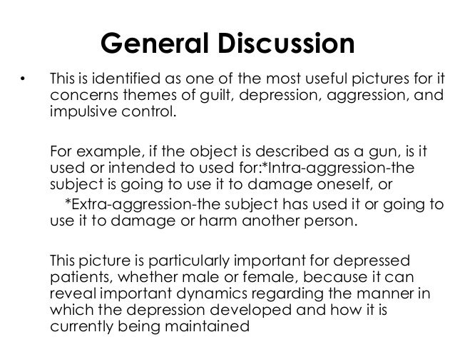General Discussion• This is identified as one of the most useful pictures for itconcerns themes of guilt, depression, aggr...