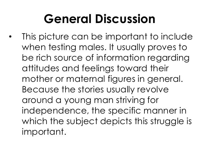General Discussion• This picture can be important to includewhen testing males. It usually proves tobe rich source of info...