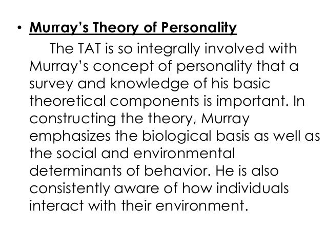 • Murray's Theory of PersonalityThe TAT is so integrally involved withMurray's concept of personality that asurvey and kno...
