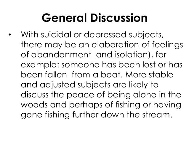 General Discussion• With suicidal or depressed subjects,there may be an elaboration of feelingsof abandonment and isolatio...