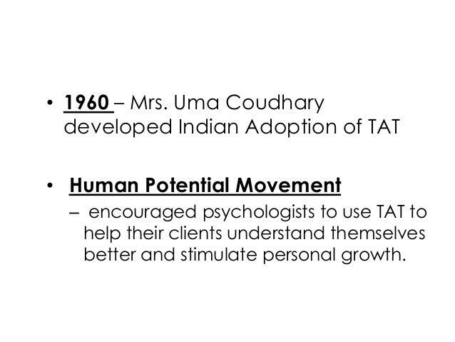 • 1960 – Mrs. Uma Coudharydeveloped Indian Adoption of TAT• Human Potential Movement– encouraged psychologists to use TAT ...