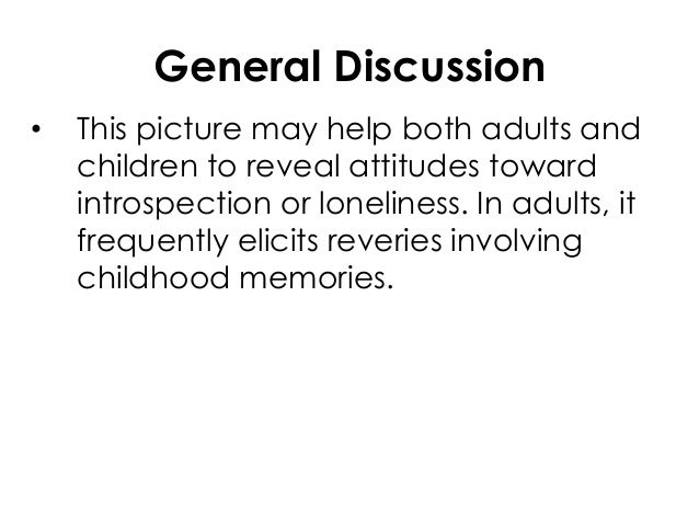 General Discussion• This picture may help both adults andchildren to reveal attitudes towardintrospection or loneliness. I...
