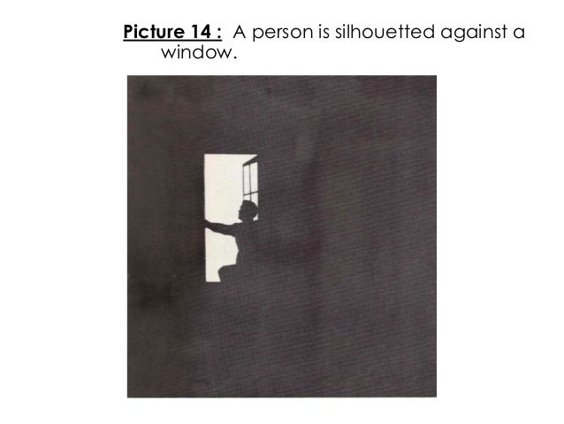Picture 14 : A person is silhouetted against awindow.