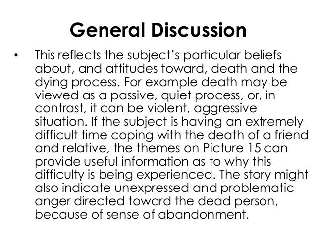 General Discussion• This reflects the subject's particular beliefsabout, and attitudes toward, death and thedying process....