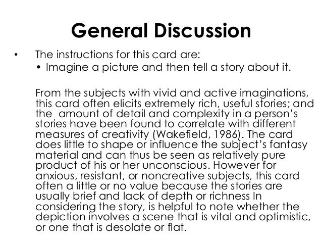General Discussion• The instructions for this card are:• Imagine a picture and then tell a story about it.From the subject...