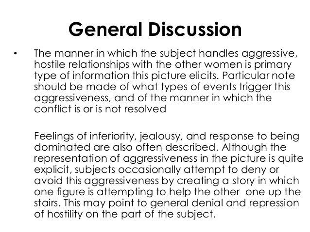 General Discussion• The manner in which the subject handles aggressive,hostile relationships with the other women is prima...