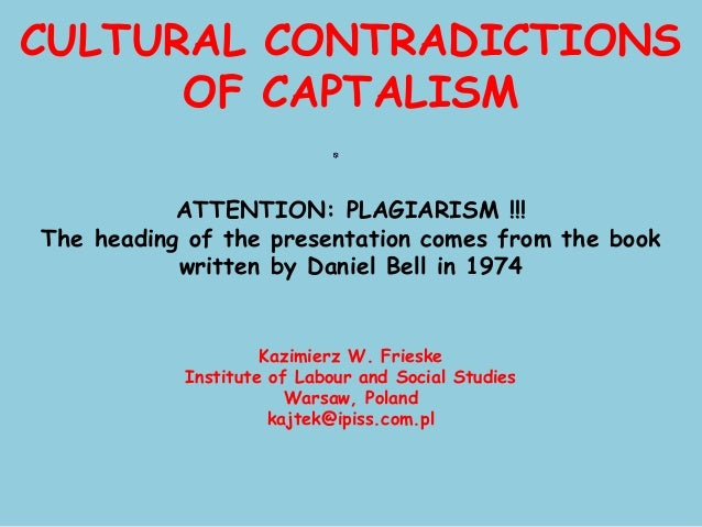 CULTURAL CONTRADICTIONS      OF CAPTALISM           ATTENTION: PLAGIARISM !!!The heading of the presentation comes from th...