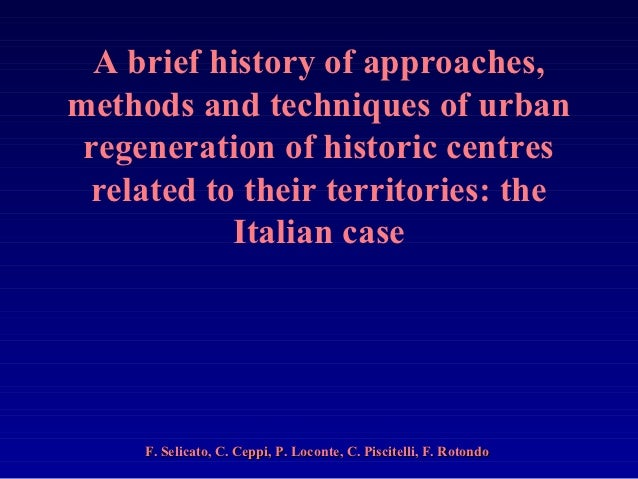 A brief history of approaches,methods and techniques of urban regeneration of historic centres related to their territorie...