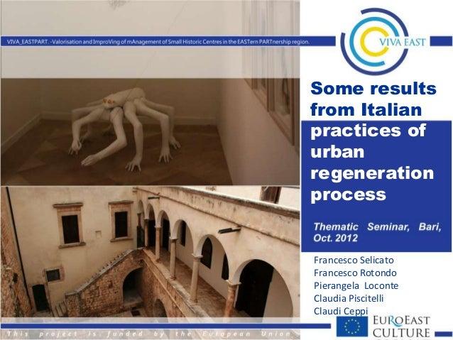 Some resultsfrom Italianpractices ofurbanregenerationprocessFrancesco SelicatoFrancesco RotondoPierangela LoconteClaudia P...