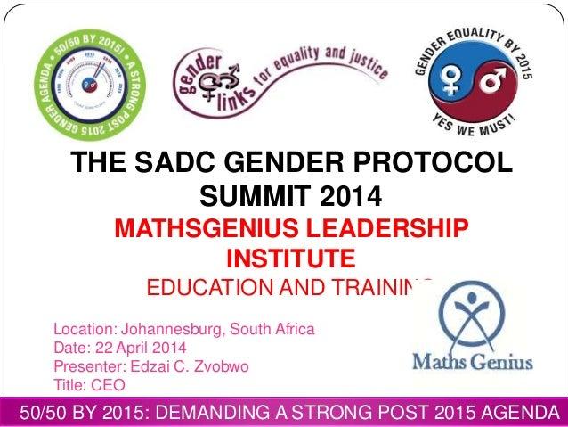 THE SADC GENDER PROTOCOL SUMMIT 2014 MATHSGENIUS LEADERSHIP INSTITUTE EDUCATION AND TRAINING Location: Johannesburg, South...