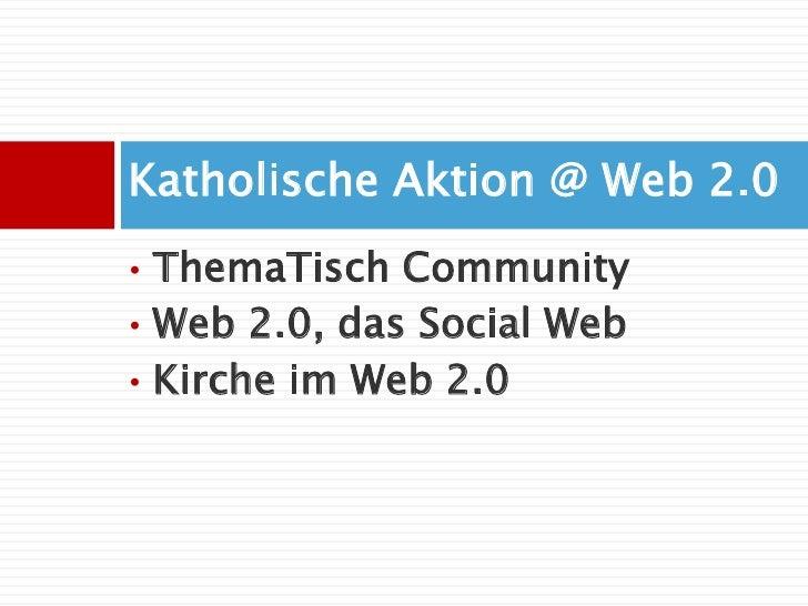 Katholische Aktion @ Web 2.0<br /><ul><li>ThemaTisch Community
