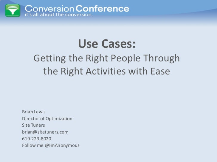 Use Cases:    Getting the Right People Through      the Right Activities with EaseBrian LewisDirector of OptimizationSite ...