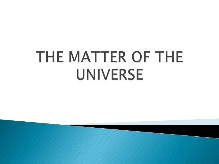 THE MATTER OF THE UNIVERSE<br />