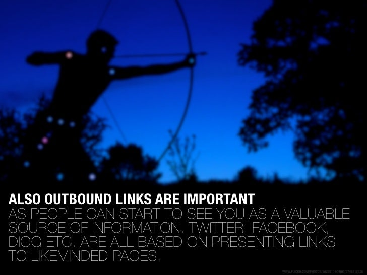 ALSO OUTBOUND LINKS ARE IMPORTANT AS PEOPLE CAN START TO SEE YOU AS A VALUABLE SOURCE OF INFORMATION. TWITTER, FACEBOOK, D...