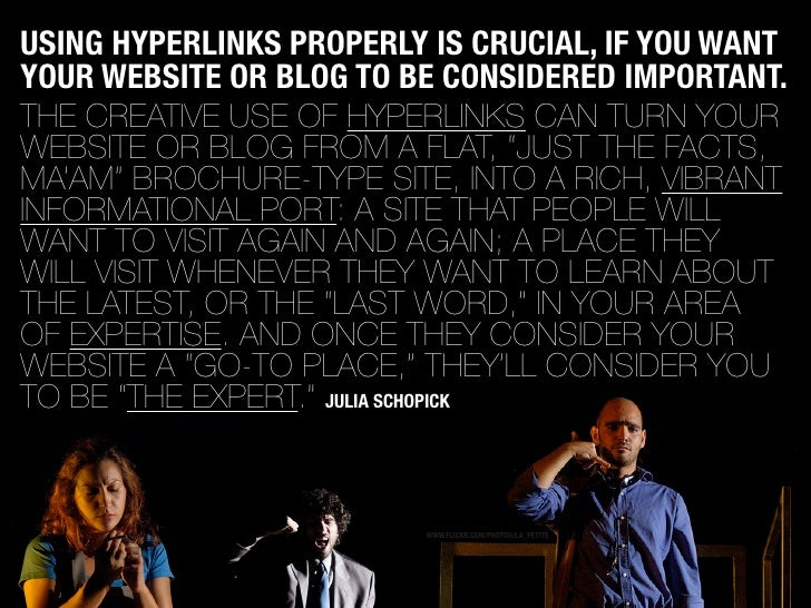 USING HYPERLINKS PROPERLY IS CRUCIAL, IF YOU WANT YOUR WEBSITE OR BLOG TO BE CONSIDERED IMPORTANT. THE CREATIVE USE OF HYP...