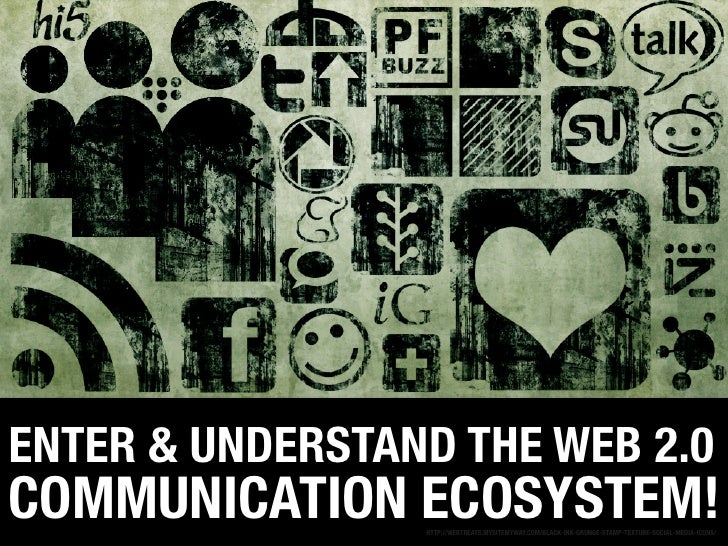 ENTER & UNDERSTAND THE WEB 2.0 COMMUNICATION ECOSYSTEM!                  HTTP://WEBTREATS.MYSITEMYWAY.COM/BLACK-INK-GRUNGE...