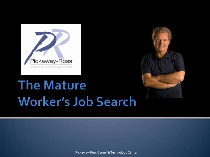 The Mature Worker's Job Search<br />Pickaway-Ross Career & Technology Center<br />