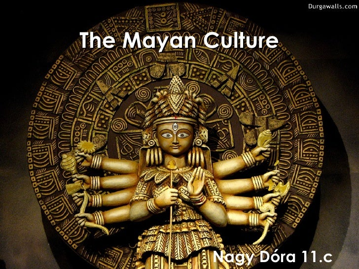 The Mayan Culture           Nagy Dóra 11.c