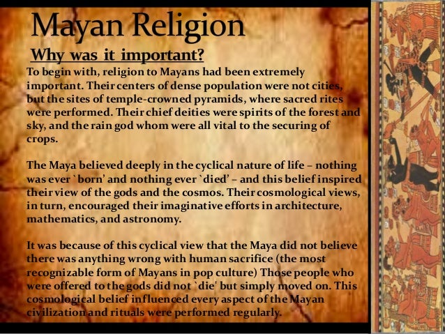 beliefs and religions of the mayans Maya traditional religion survives until today, but now contains many elements of the christian faith nevertheless, many mayans today believe, as the original mayans did, in the influence of the.