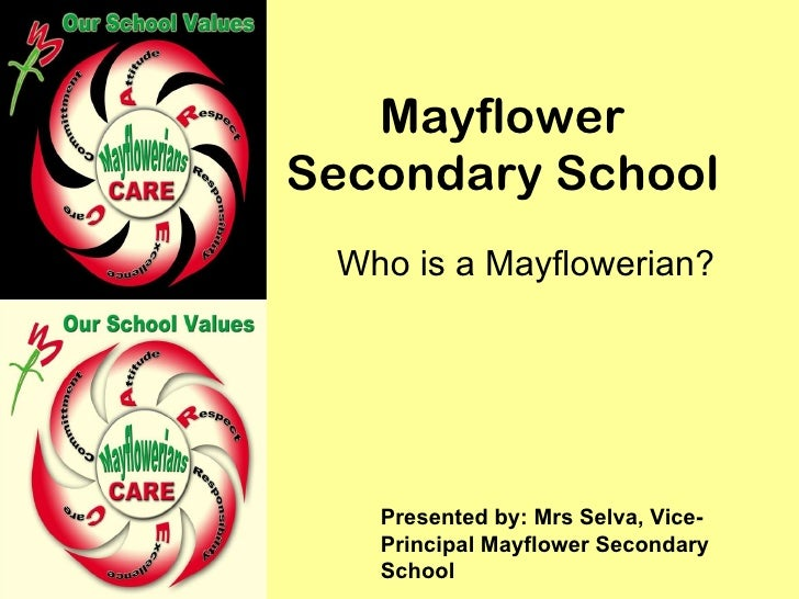 Mayflower Secondary School Who is a Mayflowerian? Presented by: Mrs Selva, Vice-Principal Mayflower Secondary School