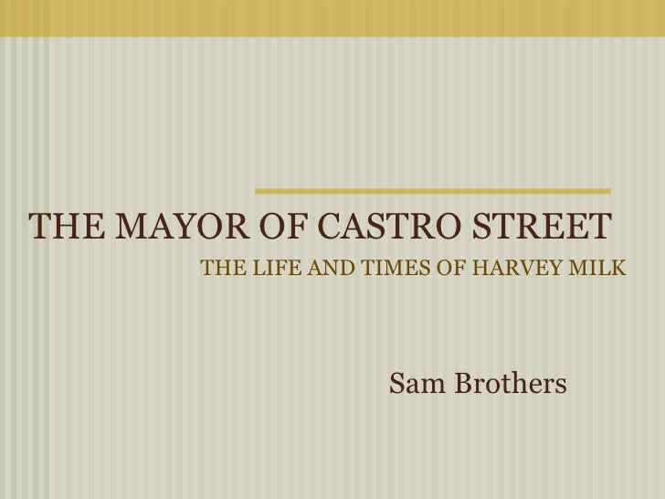 THE MAYOR OF CASTRO STREET       THE LIFE AND TIMES OF HARVEY MILK                     Sam Brothers