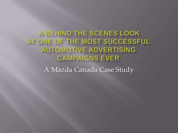A behind the scenes LookAt One of the most successful automotive advertising campaigns ever<br />A Mazda Canada Case Stud...