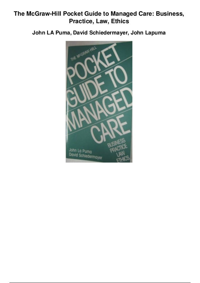 The McGraw-Hill Pocket Guide to Managed Care: Business, Practice, Law, Ethics John LA Puma, David Schiedermayer, John Lapu...
